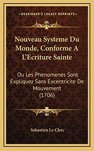 9781165723218: Nouveau Systeme Du Monde, Conforme A L'Ecriture Sainte: Ou Les Phenomenes Sont Expliquez Sans Excentricite de Mouvement (1706)