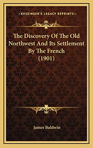 9781165723294: The Discovery Of The Old Northwest And Its Settlement By The French (1901)