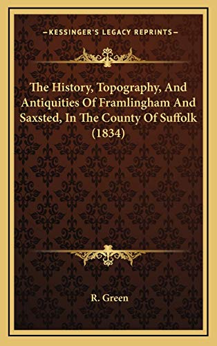 9781165724260: The History, Topography, And Antiquities Of Framlingham And Saxsted, In The County Of Suffolk (1834)