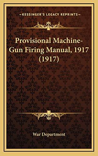 9781165724604: Provisional Machine-Gun Firing Manual, 1917 (1917)