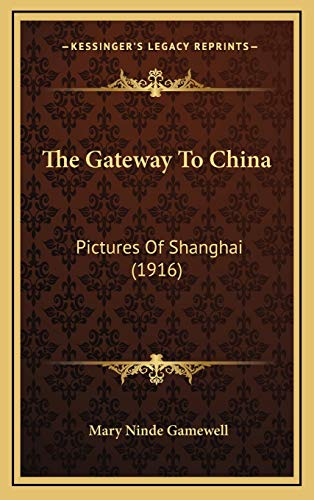 9781165724703: The Gateway To China: Pictures Of Shanghai (1916)