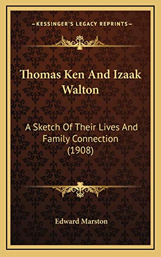 Thomas Ken And Izaak Walton: A Sketch Of Their Lives And Family Connection (1908) (9781165724772) by Edward Marston