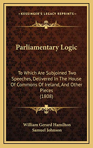 9781165725793: Parliamentary Logic: To Which Are Subjoined Two Speeches, Delivered In The House Of Commons Of Ireland, And Other Pieces (1808)