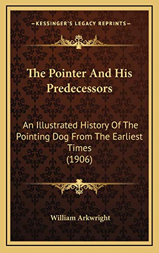 9781165733347: The Pointer And His Predecessors: An Illustrated History Of The Pointing Dog From The Earliest Times (1906)