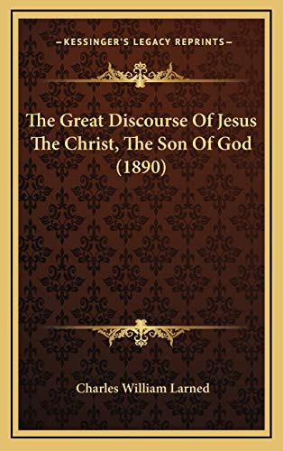 9781165734511: The Great Discourse Of Jesus The Christ, The Son Of God (1890)