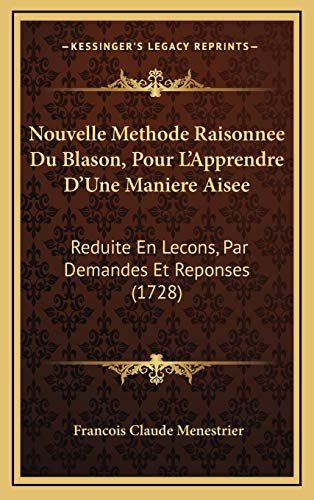 9781165734535: Nouvelle Methode Raisonnee Du Blason, Pour L'Apprendre D'Une Maniere Aisee: Reduite En Lecons, Par Demandes Et Reponses (1728)