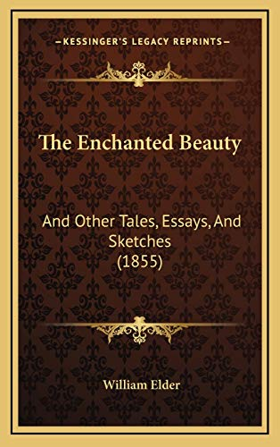 9781165735013: The Enchanted Beauty: And Other Tales, Essays, And Sketches (1855)