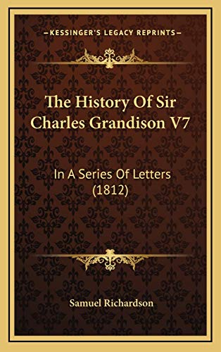 9781165735785: History of Sir Charles Grandison V7: In A Series Of Letters (1812)