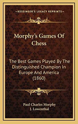 9781165738465: Morphy's Games Of Chess: The Best Games Played By The Distinguished Champion In Europe And America (1860)