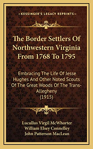 9781165739042: The Border Settlers Of Northwestern Virginia From 1768 To 1795: Embracing The Life Of Jesse Hughes And Other Noted Scouts Of The Great Woods Of The Trans-Allegheny (1915)