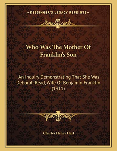 9781165741359: Who Was The Mother Of Franklin's Son: An Inquiry Demonstrating That She Was Deborah Read, Wife Of Benjamin Franklin (1911)