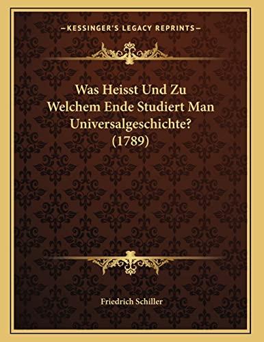 9781165744725: Was Heisst Und Zu Welchem Ende Studiert Man Universalgeschichte? (1789)