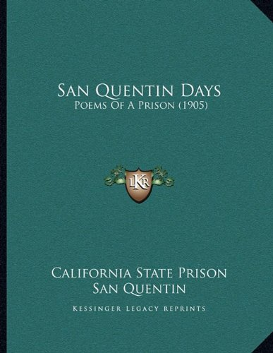 9781165744817: San Quentin Days: Poems Of A Prison (1905)