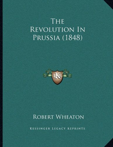 9781165746132: The Revolution in Prussia (1848)