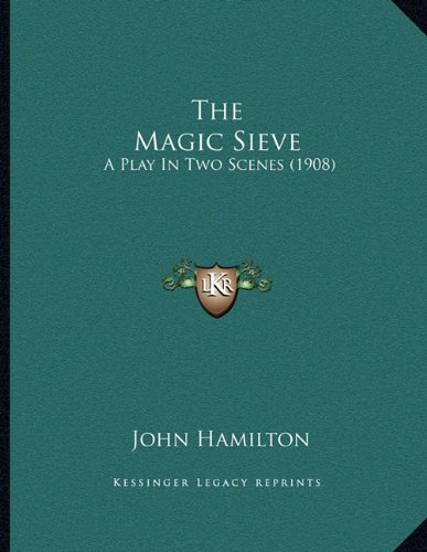 9781165746408: The Magic Sieve: A Play In Two Scenes (1908)