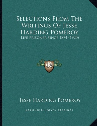 9781165746576: Selections From The Writings Of Jesse Harding Pomeroy: Life Prisoner Since 1874 (1920)