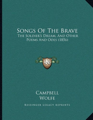 Songs Of The Brave: The Soldier's Dream, And Other Poems And Odes (1856) (9781165746934) by Campbell; Wolfe; Collins