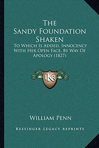 9781165750030: The Sandy Foundation Shaken: To Which Is Added, Innocency with Her Open Face, by Way of Apology (1827)