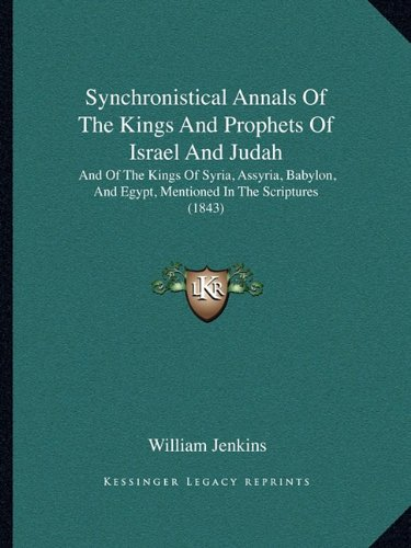 9781165750344: Synchronistical Annals Of The Kings And Prophets Of Israel And Judah: And Of The Kings Of Syria, Assyria, Babylon, And Egypt, Mentioned In The Scriptures (1843)