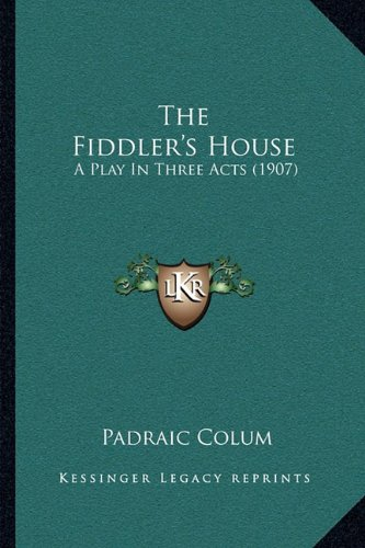 The Fiddler's House: A Play In Three Acts (1907) (1165750910) by Colum, Padraic