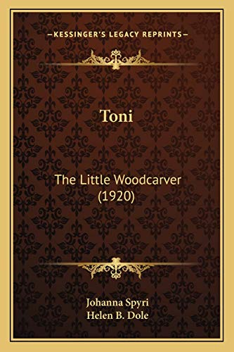 Toni: The Little Woodcarver (1920) (9781165753215) by Johanna Spyri