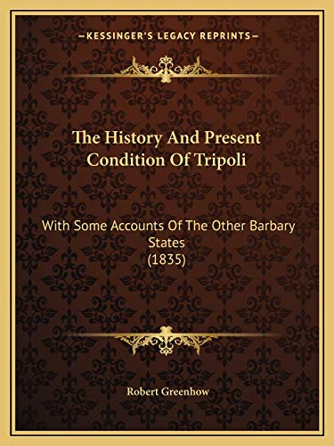 9781165753529: The History And Present Condition Of Tripoli: With Some Accounts Of The Other Barbary States (1835)
