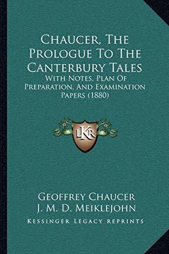 9781165753611: Chaucer, The Prologue To The Canterbury Tales: With Notes, Plan Of Preparation, And Examination Papers (1880)