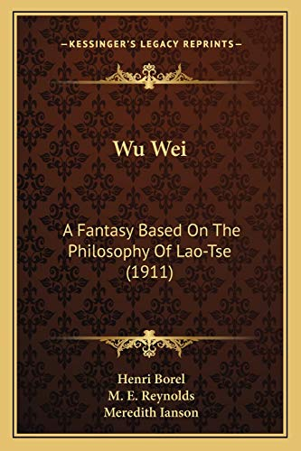 9781165753772: Wu Wei: A Fantasy Based On The Philosophy Of Lao-Tse (1911)