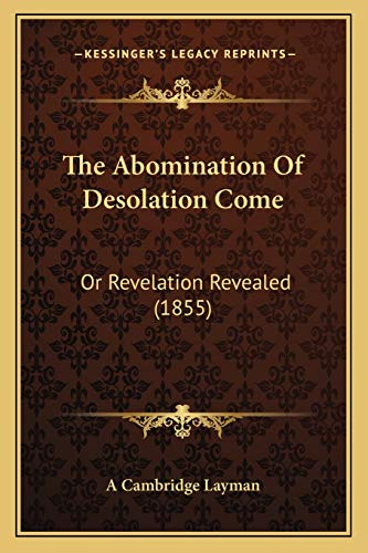 9781165753918: The Abomination Of Desolation Come: Or Revelation Revealed (1855)