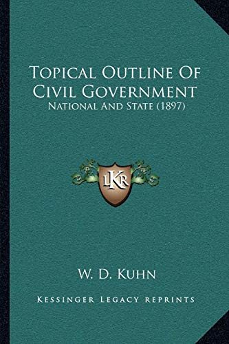 9781165754076: Topical Outline Of Civil Government: National And State (1897)