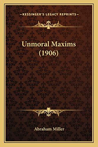 9781165754137: Unmoral Maxims (1906)