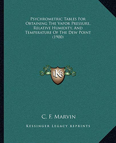 9781165754458: Psychrometric Tables For Obtaining The Vapor Pressure, Relative Humidity, And Temperature Of The Dew Point (1900)