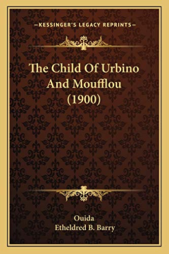 9781165754656: The Child Of Urbino And Moufflou (1900)
