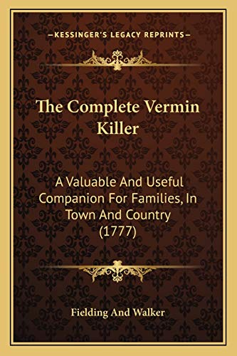 9781165755042: The Complete Vermin Killer: A Valuable And Useful Companion For Families, In Town And Country (1777)