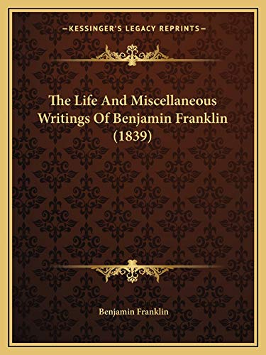 9781165755134: The Life And Miscellaneous Writings Of Benjamin Franklin (1839)