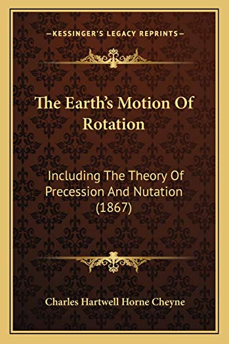 9781165755844: The Earth's Motion Of Rotation: Including The Theory Of Precession And Nutation (1867)