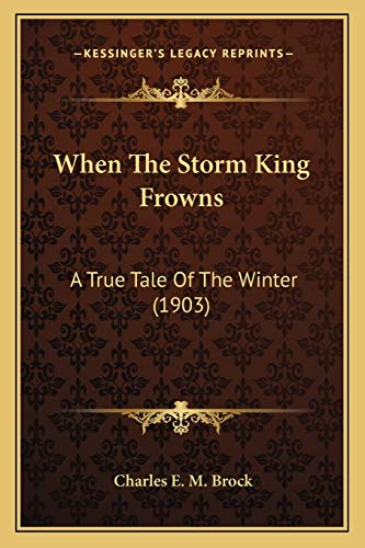 9781165757473: When The Storm King Frowns: A True Tale Of The Winter (1903)