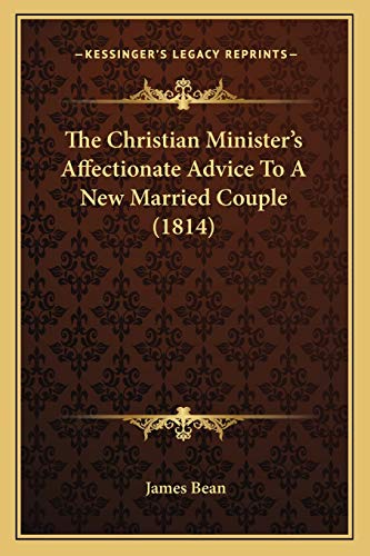 9781165759453: The Christian Minister's Affectionate Advice To A New Married Couple (1814)