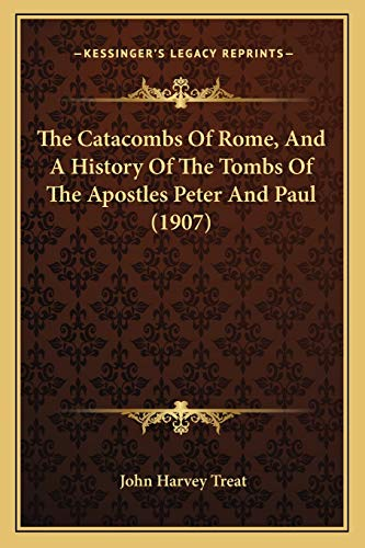 9781165760008: The Catacombs Of Rome, And A History Of The Tombs Of The Apostles Peter And Paul (1907)