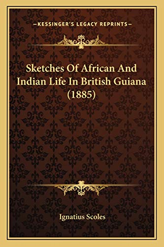 9781165761050: Sketches Of African And Indian Life In British Guiana (1885)