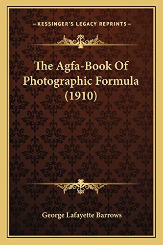 9781165764037: The Agfa-Book Of Photographic Formula (1910)
