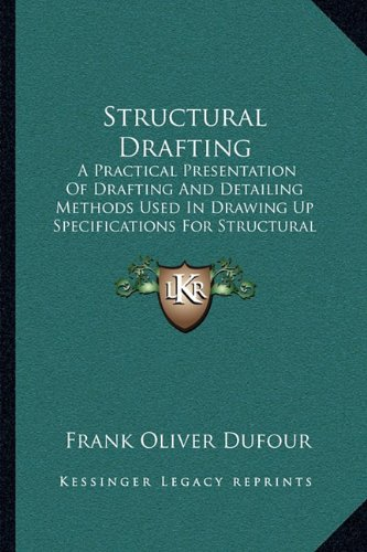 9781165764839: Structural Drafting: A Practical Presentation Of Drafting And Detailing Methods Used In Drawing Up Specifications For Structural Steel Work (1913)