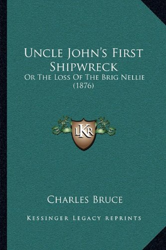 9781165765768: Uncle John's First Shipwreck: Or The Loss Of The Brig Nellie (1876)