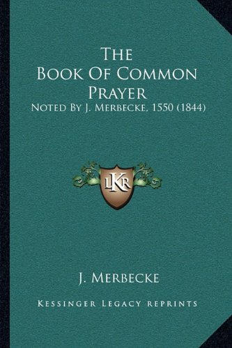 9781165766031: The Book Of Common Prayer: Noted By J. Merbecke, 1550 (1844)
