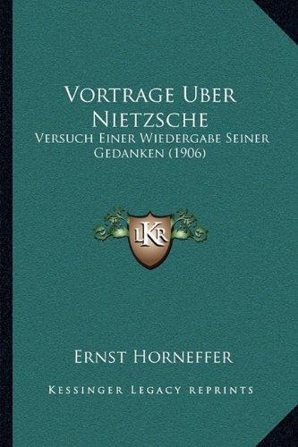 9781165766284: Vortrage Uber Nietzsche: Versuch Einer Wiedergabe Seiner Gedanken (1906) (German Edition)