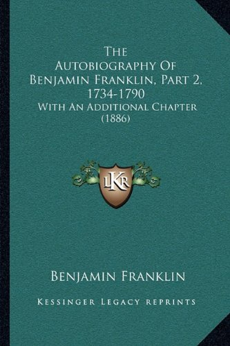 9781165767250: The Autobiography Of Benjamin Franklin, Part 2, 1734-1790: With An Additional Chapter (1886)