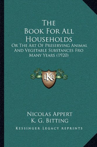 9781165767717: The Book For All Households: Or The Art Of Preserving Animal And Vegetable Substances Fro Many Years (1920)