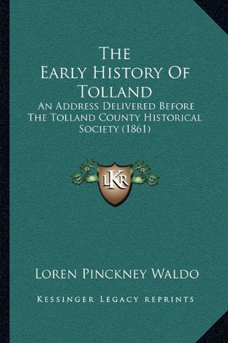 9781165767748: The Early History Of Tolland: An Address Delivered Before The Tolland County Historical Society (1861)