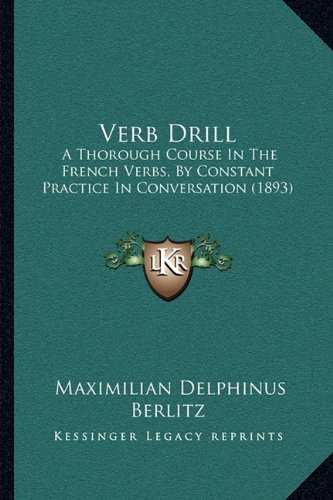 9781165768530: Verb Drill: A Thorough Course In The French Verbs, By Constant Practice In Conversation (1893)