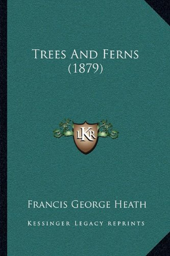 9781165769131: Trees And Ferns (1879)